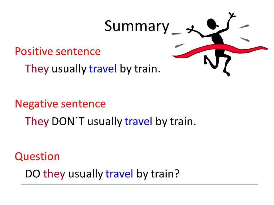Summary Positive sentence They usually travel by train.