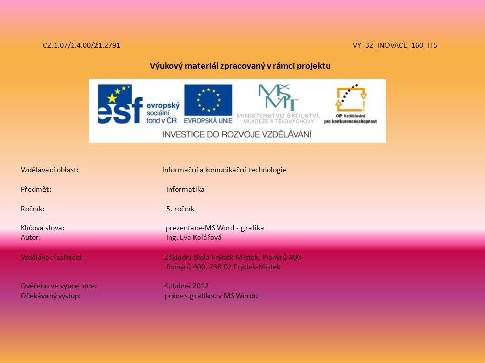 CZ.1.07/1.4.00/21.2791 VY_32_INOVACE_160_IT5 Výukový materiál zpracovaný v rámci projektu Vzdělávací oblast: Informační a komunikační technologie Předmět:Informatika Ročník:5.