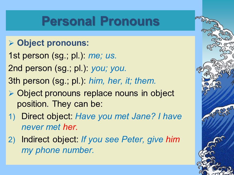 Personal Pronouns  Object pronouns: 1st person (sg.; pl.): me; us.