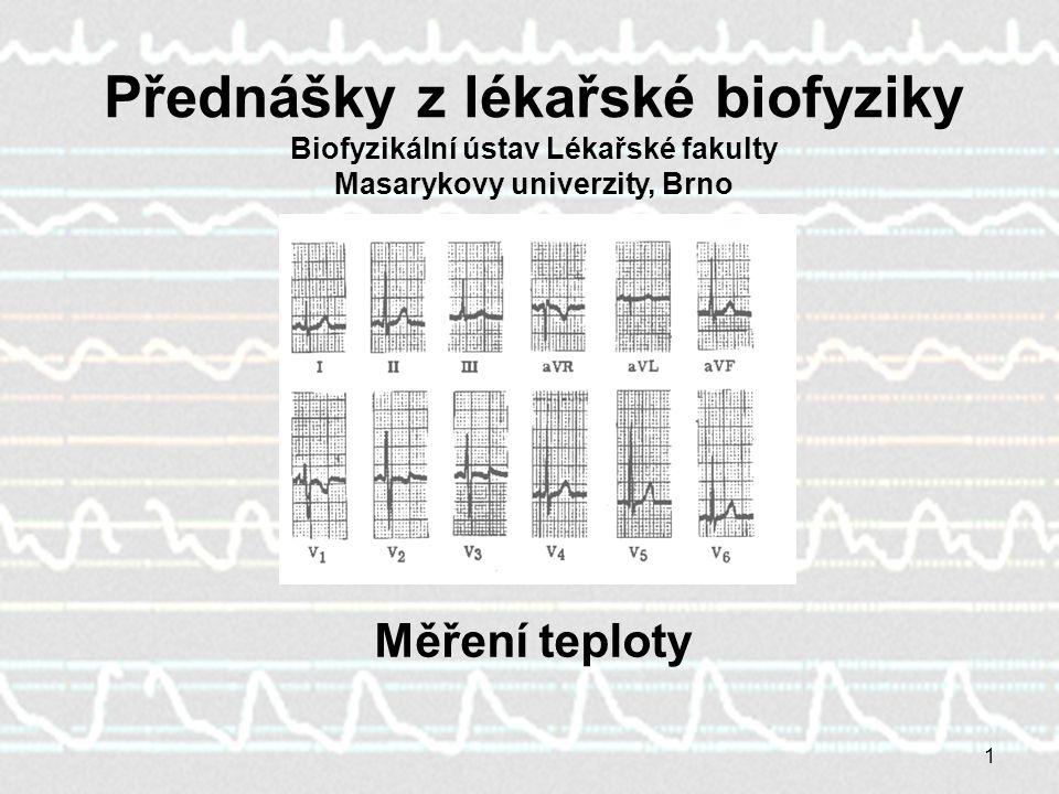 1 Měření teploty Přednášky z lékařské biofyziky Biofyzikální ústav Lékařské fakulty Masarykovy univerzity, Brno