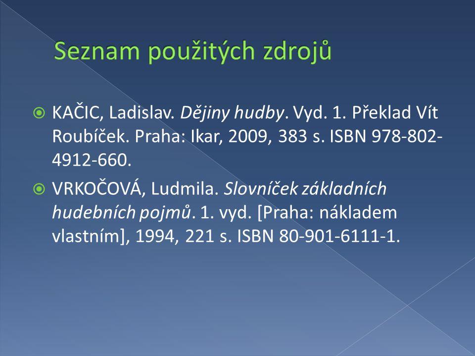  KAČIC, Ladislav. Dějiny hudby. Vyd. 1. Překlad Vít Roubíček. Praha: Ikar, 2009, 383 s. ISBN 978-802- 4912-660.  VRKOČOVÁ, Ludmila. Slovníček základ