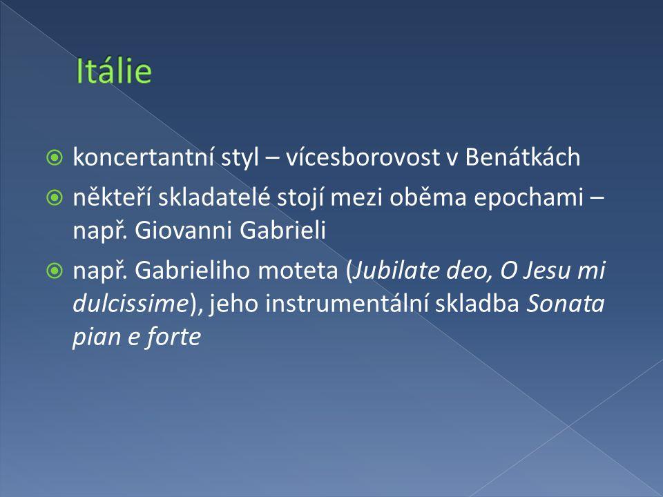  koncertantní styl – vícesborovost v Benátkách  někteří skladatelé stojí mezi oběma epochami – např. Giovanni Gabrieli  např. Gabrieliho moteta (Ju