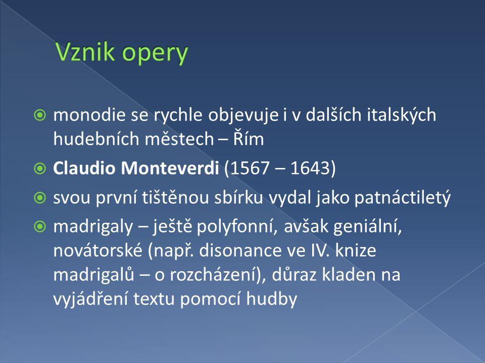  monodie se rychle objevuje i v dalších italských hudebních městech – Řím  Claudio Monteverdi (1567 – 1643)  svou první tištěnou sbírku vydal jako