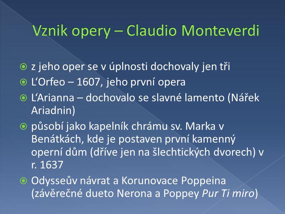  z jeho oper se v úplnosti dochovaly jen tři  L'Orfeo – 1607, jeho první opera  L'Arianna – dochovalo se slavné lamento (Nářek Ariadnin)  působí j