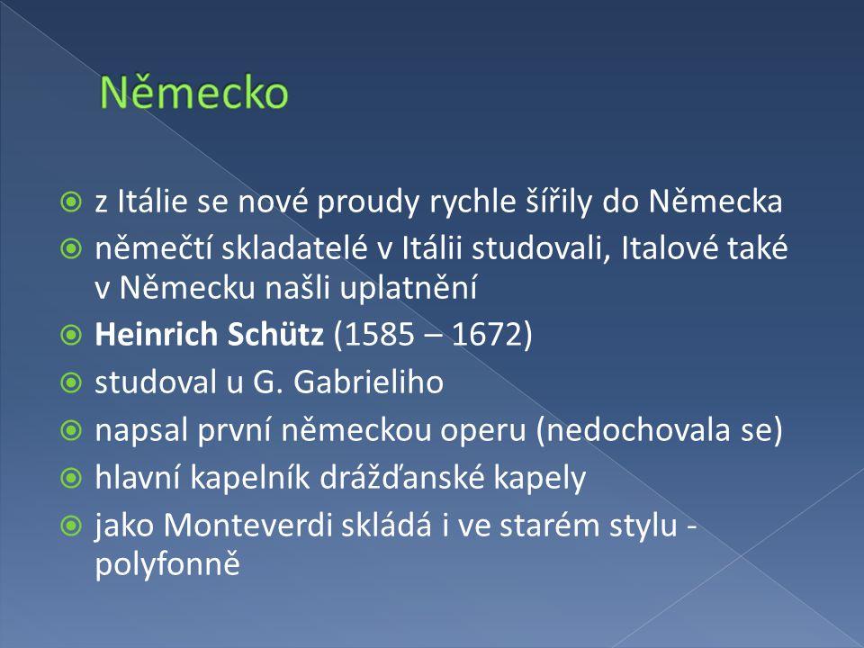  z Itálie se nové proudy rychle šířily do Německa  němečtí skladatelé v Itálii studovali, Italové také v Německu našli uplatnění  Heinrich Schütz (