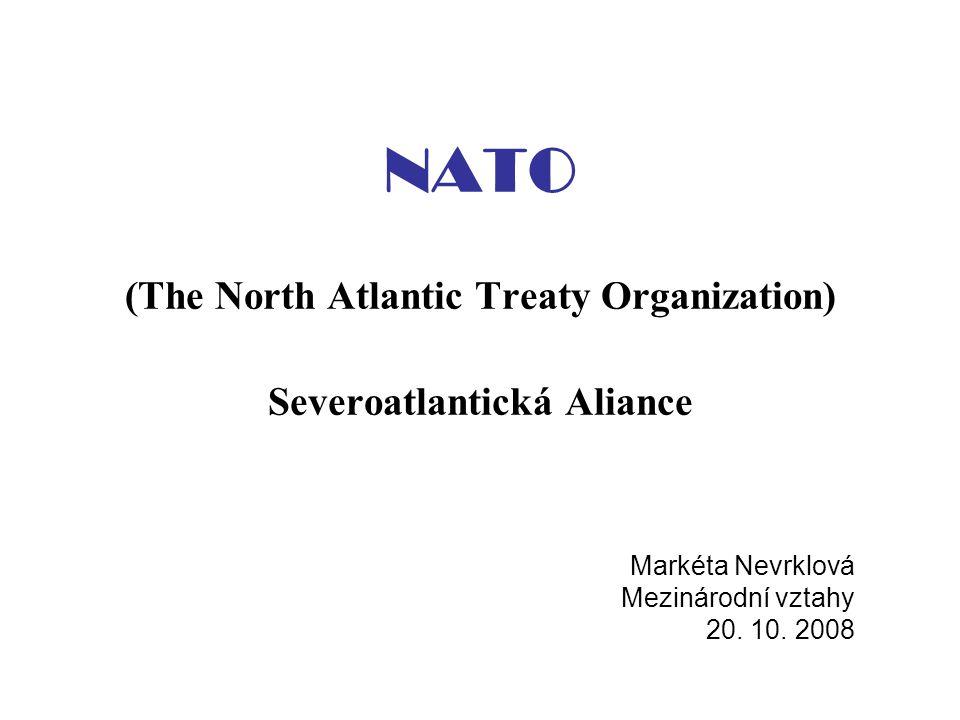 NATO (The North Atlantic Treaty Organization) Severoatlantická Aliance Markéta Nevrklová Mezinárodní vztahy 20. 10. 2008