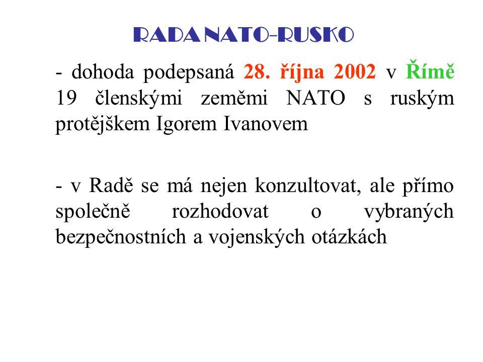 RADA NATO-RUSKO - dohoda podepsaná 28. října 2002 v Římě 19 členskými zeměmi NATO s ruským protějškem Igorem Ivanovem - v Radě se má nejen konzultovat