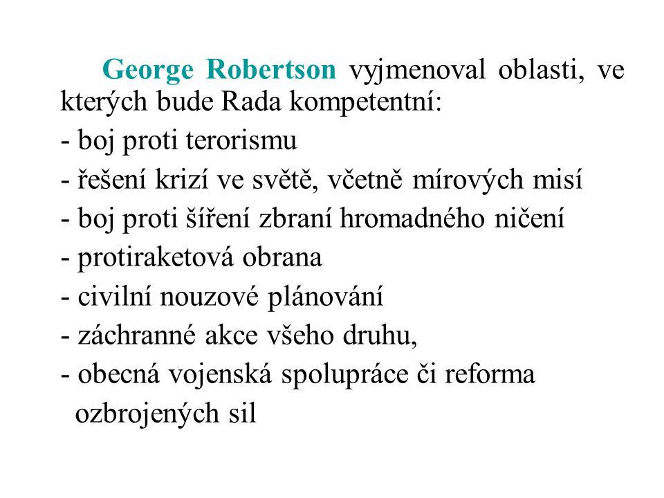 George Robertson vyjmenoval oblasti, ve kterých bude Rada kompetentní: - boj proti terorismu - řešení krizí ve světě, včetně mírových misí - boj proti