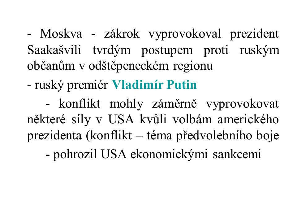 - Moskva - zákrok vyprovokoval prezident Saakašvili tvrdým postupem proti ruským občanům v odštěpeneckém regionu - ruský premiér Vladimír Putin - konf