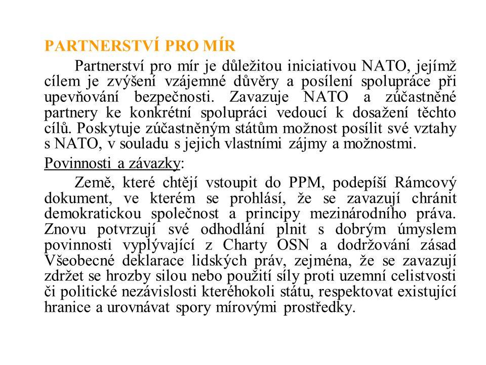 PARTNERSTVÍ PRO MÍR Partnerství pro mír je důležitou iniciativou NATO, jejímž cílem je zvýšení vzájemné důvěry a posílení spolupráce při upevňování be