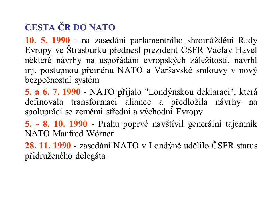 CESTA ČR DO NATO 10. 5. 1990 - na zasedání parlamentního shromáždění Rady Evropy ve Štrasburku přednesl prezident ČSFR Václav Havel některé návrhy na