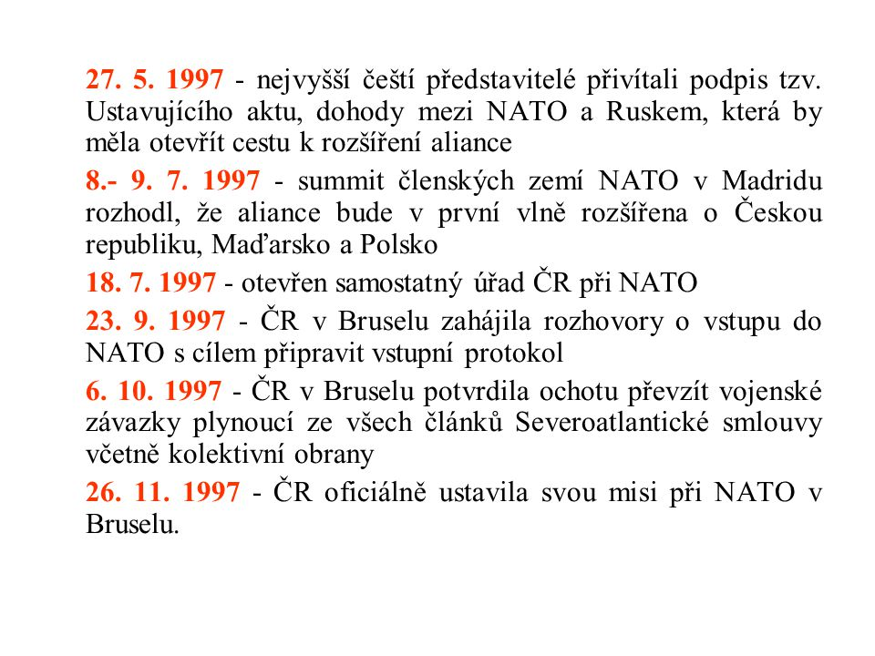 27. 5. 1997 - nejvyšší čeští představitelé přivítali podpis tzv. Ustavujícího aktu, dohody mezi NATO a Ruskem, která by měla otevřít cestu k rozšíření