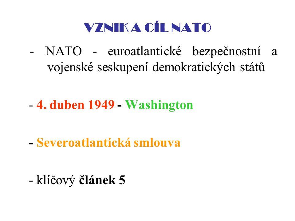 VZNIK A CÍL NATO - NATO - euroatlantické bezpečnostní a vojenské seskupení demokratických států - 4. duben 1949 - Washington - Severoatlantická smlouv
