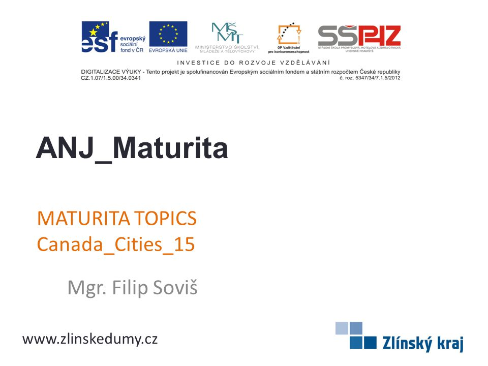 MATURITA TOPICS Canada_Cities_15 Mgr. Filip Soviš ANJ_Maturita www.zlinskedumy.cz