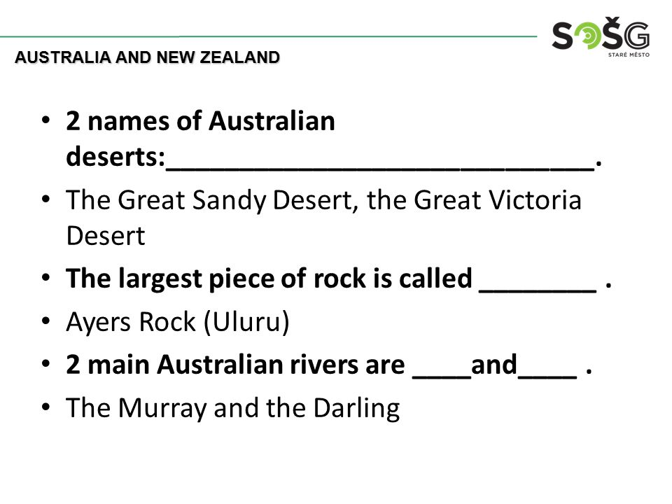 2 names of Australian deserts:_____________________________. The Great Sandy Desert, the Great Victoria Desert The largest piece of rock is called ___