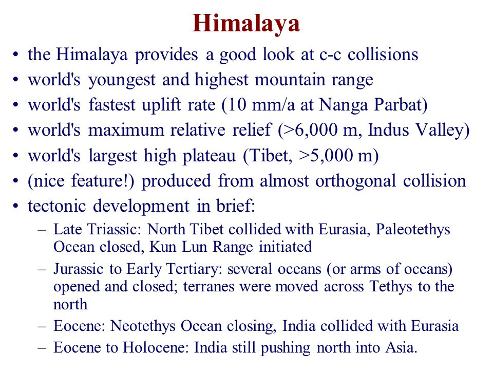 Himalaya the Himalaya provides a good look at c-c collisions world's youngest and highest mountain range world's fastest uplift rate (10 mm/a at Nanga