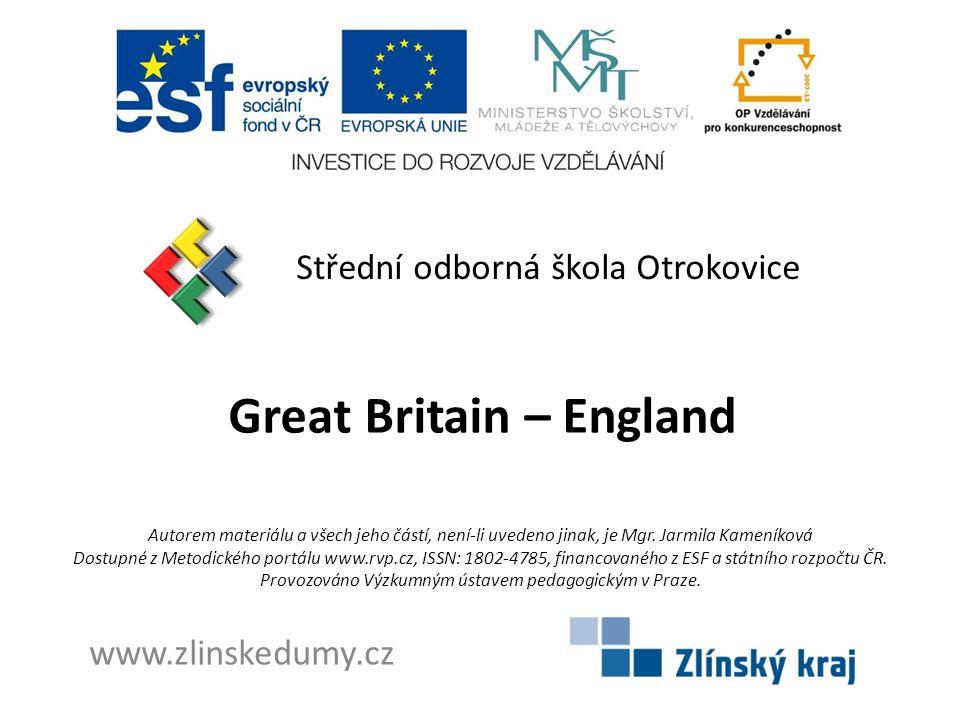 Great Britain – England Střední odborná škola Otrokovice www.zlinskedumy.cz Autorem materiálu a všech jeho částí, není-li uvedeno jinak, je Mgr.