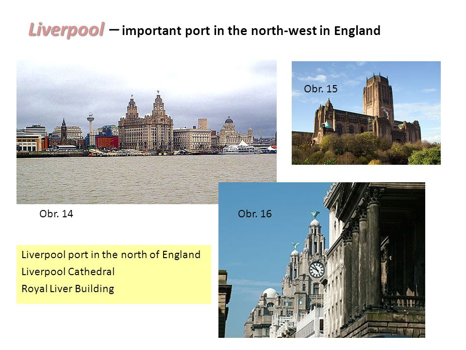 Liverpool Liverpool – important port in the north-west in England Liverpool port in the north of England Liverpool Cathedral Royal Liver Building Obr.