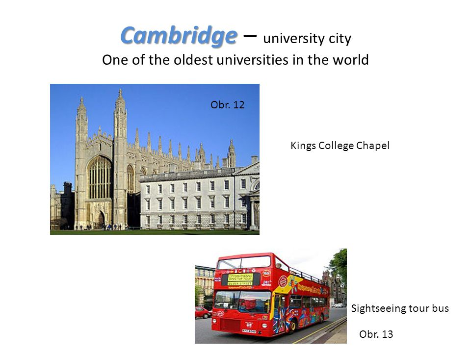 Cambridge Cambridge – university city One of the oldest universities in the world Obr.