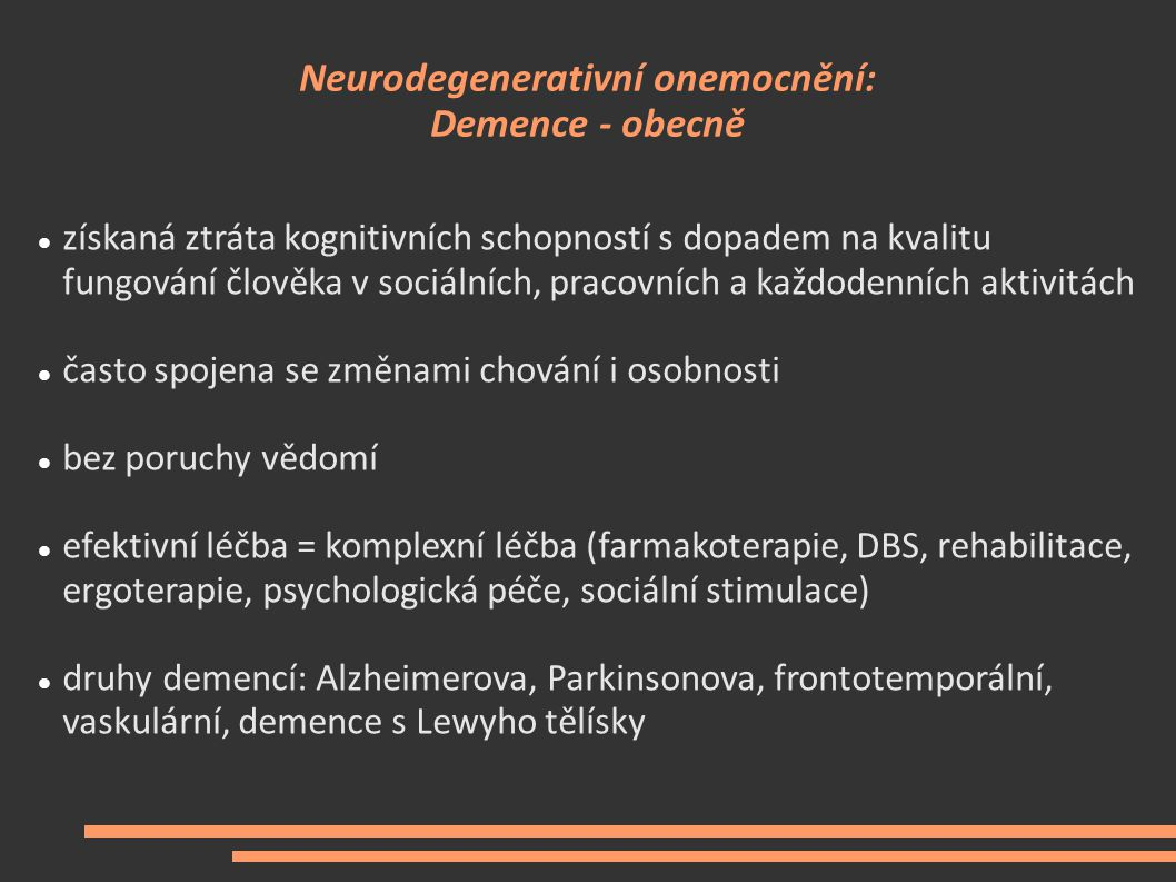 Neurodegenerativní onemocnění: Demence - obecně získaná ztráta kognitivních schopností s dopadem na kvalitu fungování člověka v sociálních, pracovních