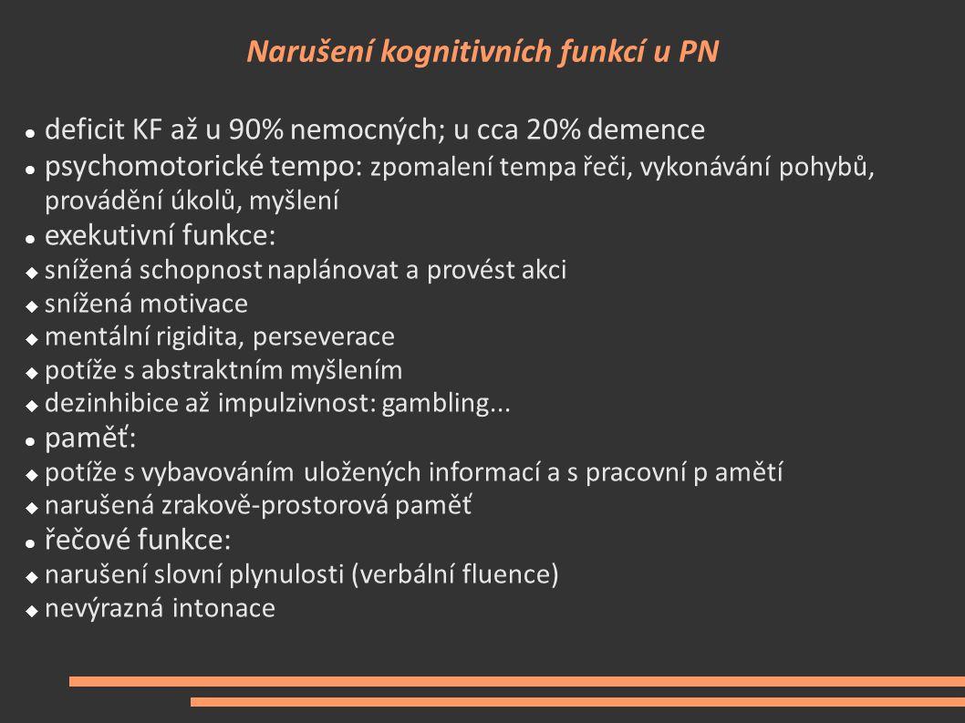 Narušení kognitivních funkcí u PN deficit KF až u 90% nemocných; u cca 20% demence psychomotorické tempo: zpomalení tempa řeči, vykonávání pohybů, pro