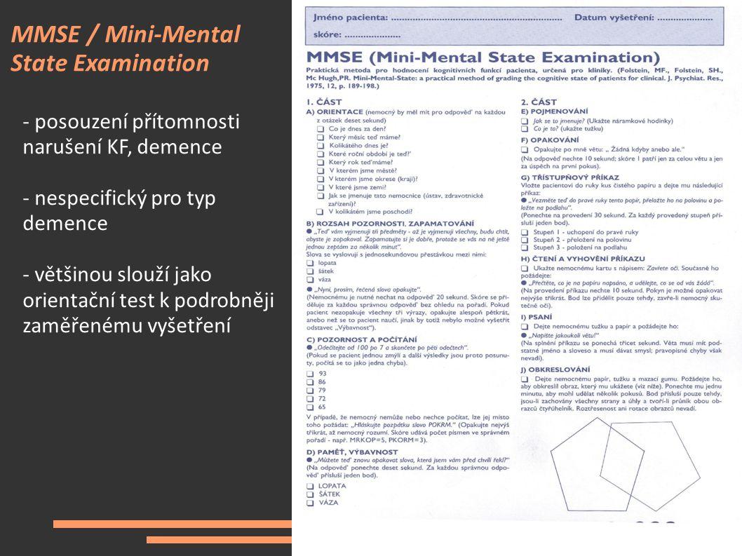 MMSE / Mini-Mental State Examination - posouzení přítomnosti narušení KF, demence - nespecifický pro typ demence - většinou slouží jako orientační tes