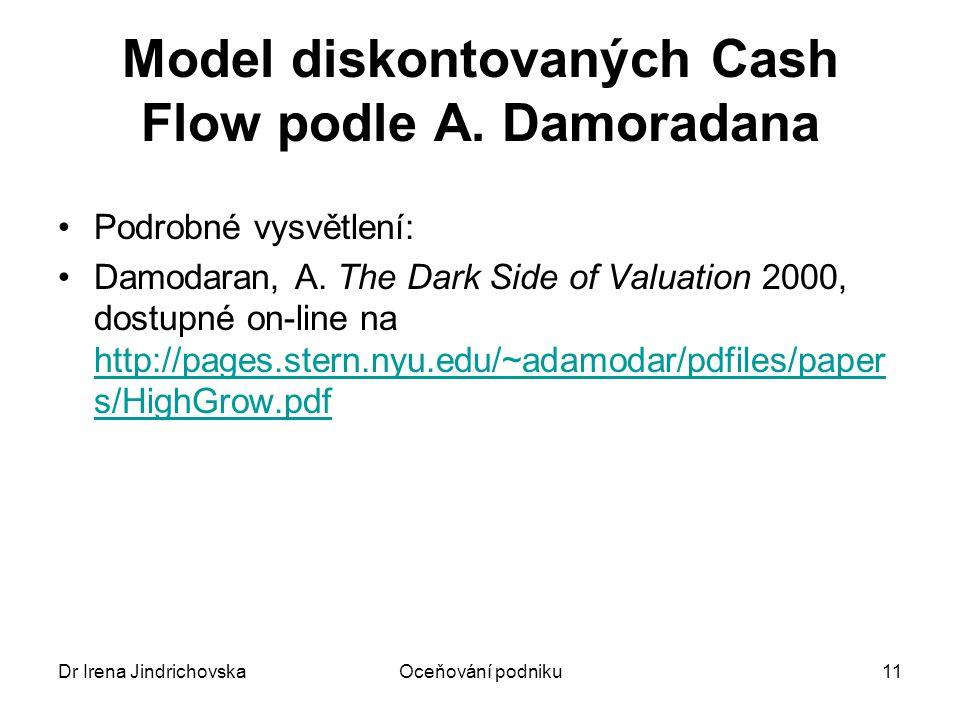 Dr Irena JindrichovskaOceňování podniku11 Model diskontovaných Cash Flow podle A. Damoradana Podrobné vysvětlení: Damodaran, A. The Dark Side of Valua
