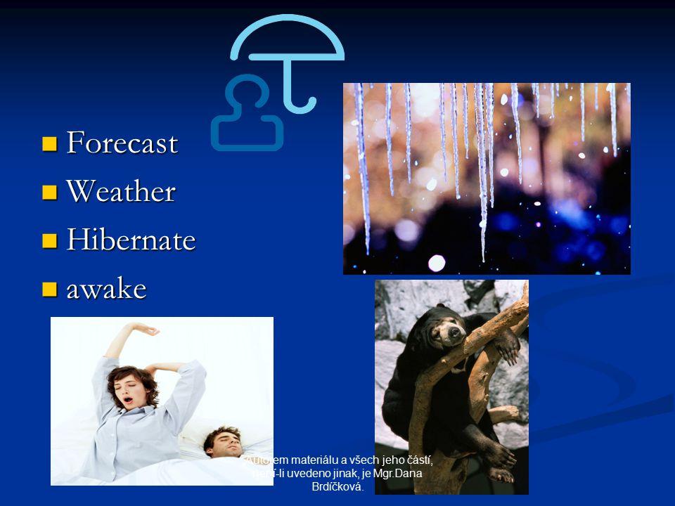 """Forecast Forecast Weather Weather Hibernate Hibernate awake awake """"Autorem materiálu a všech jeho částí, není-li uvedeno jinak, je Mgr.Dana Brdíčková."""