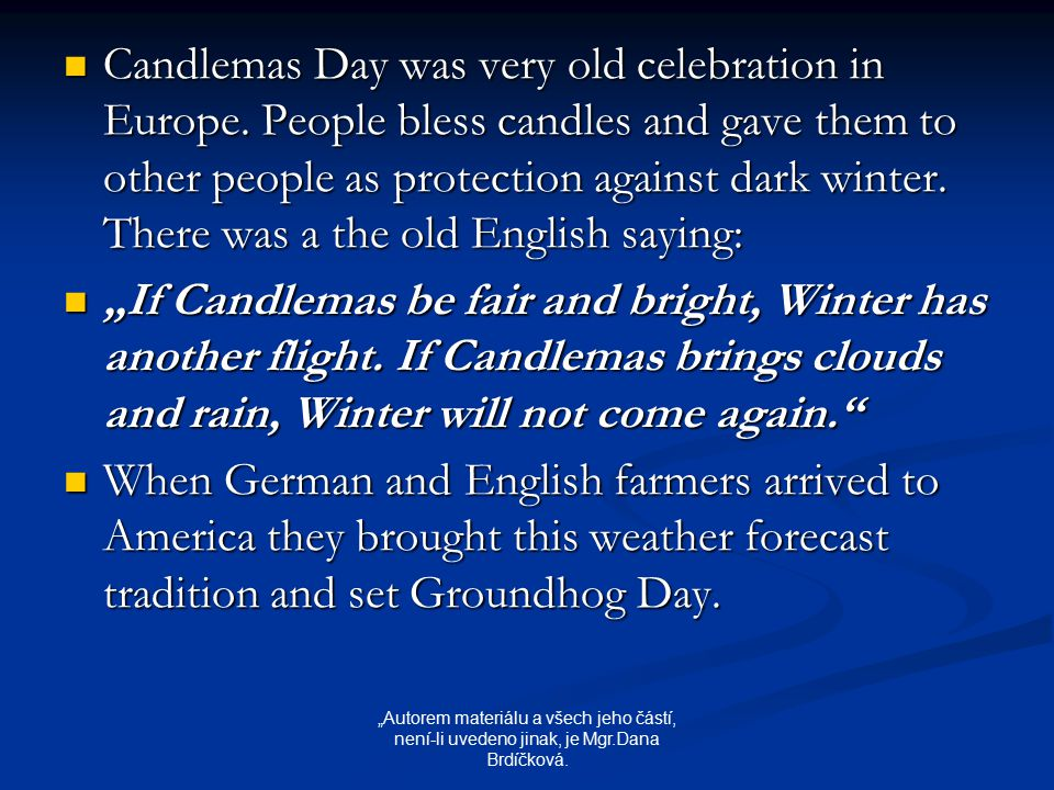Candlemas Day was very old celebration in Europe.