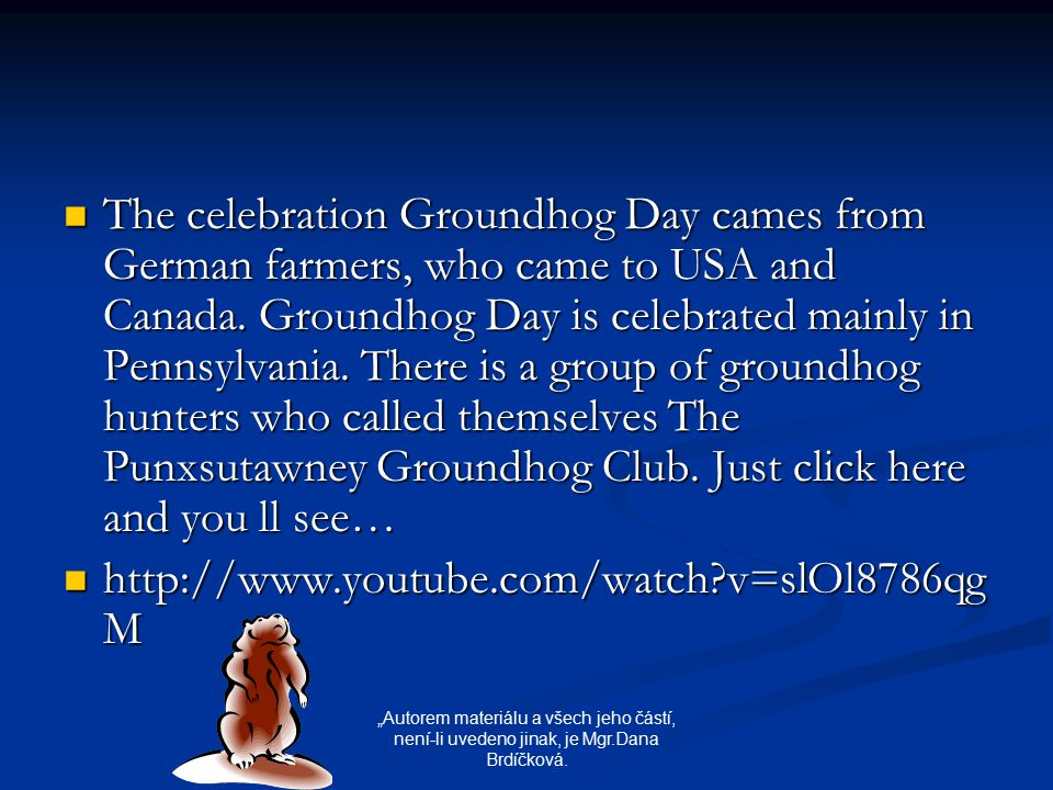 The celebration Groundhog Day cames from German farmers, who came to USA and Canada.
