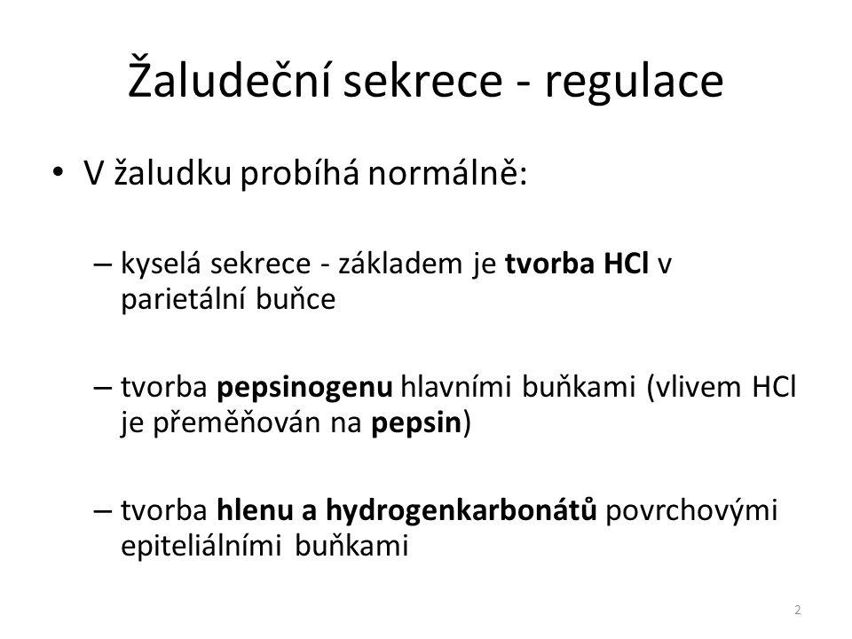 Žaludeční sekrece - regulace V žaludku probíhá normálně: – kyselá sekrece - základem je tvorba HCl v parietální buňce – tvorba pepsinogenu hlavními bu