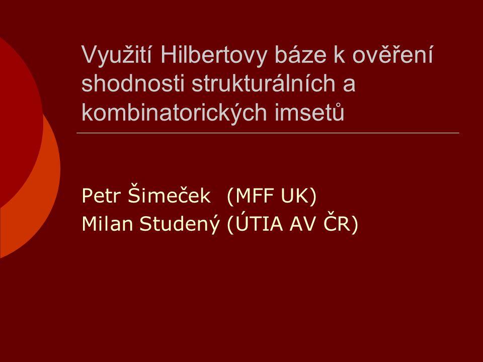 Využití Hilbertovy báze k ověření shodnosti strukturálních a kombinatorických imsetů Petr Šimeček(MFF UK) Milan Studený(ÚTIA AV ČR)