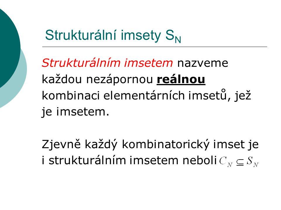 Strukturální imsety S N Strukturálním imsetem nazveme každou nezápornou reálnou kombinaci elementárních imsetů, jež je imsetem. Zjevně každý kombinato