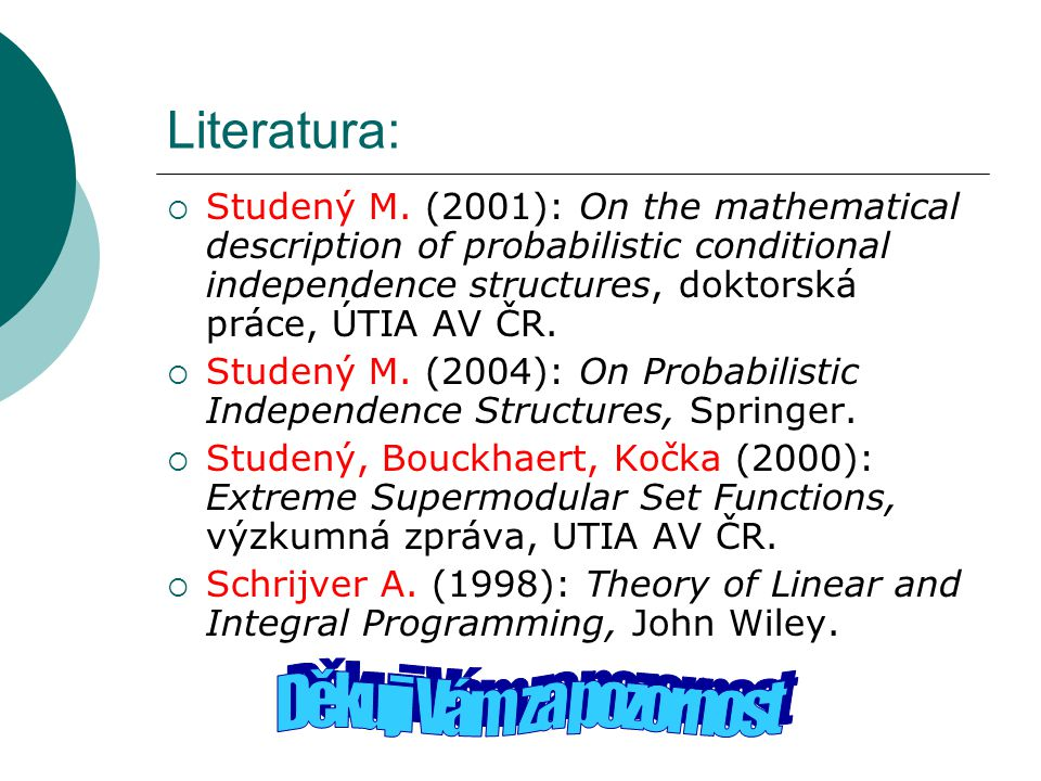 Literatura:  Studený M. (2001): On the mathematical description of probabilistic conditional independence structures, doktorská práce, ÚTIA AV ČR. 