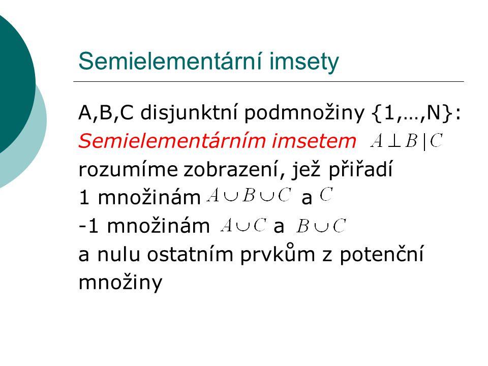 Semielementární imsety A,B,C disjunktní podmnožiny {1,…,N}: Semielementárním imsetem rozumíme zobrazení, jež přiřadí 1 množinám a -1 množinám a a nulu
