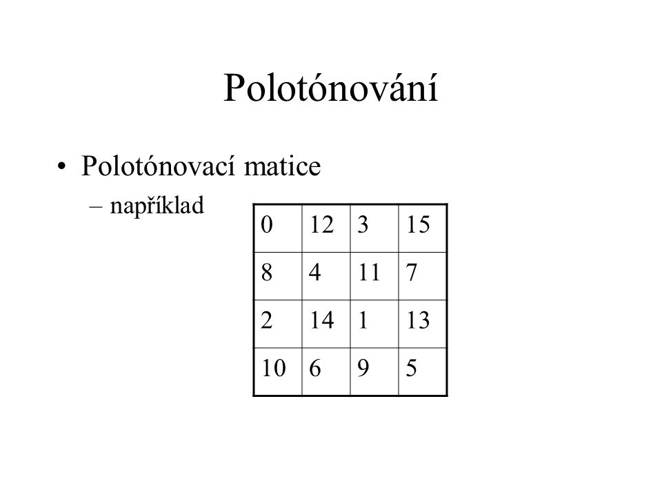 Polotónování Polotónovací matice –například 012315 84117 214113 10695