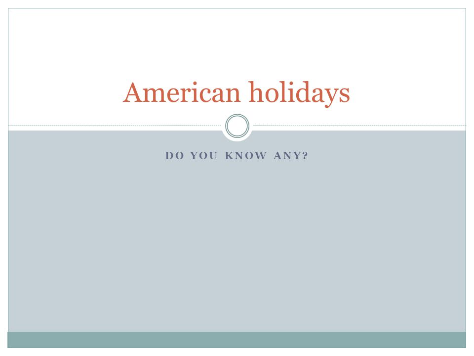DO YOU KNOW ANY? American holidays