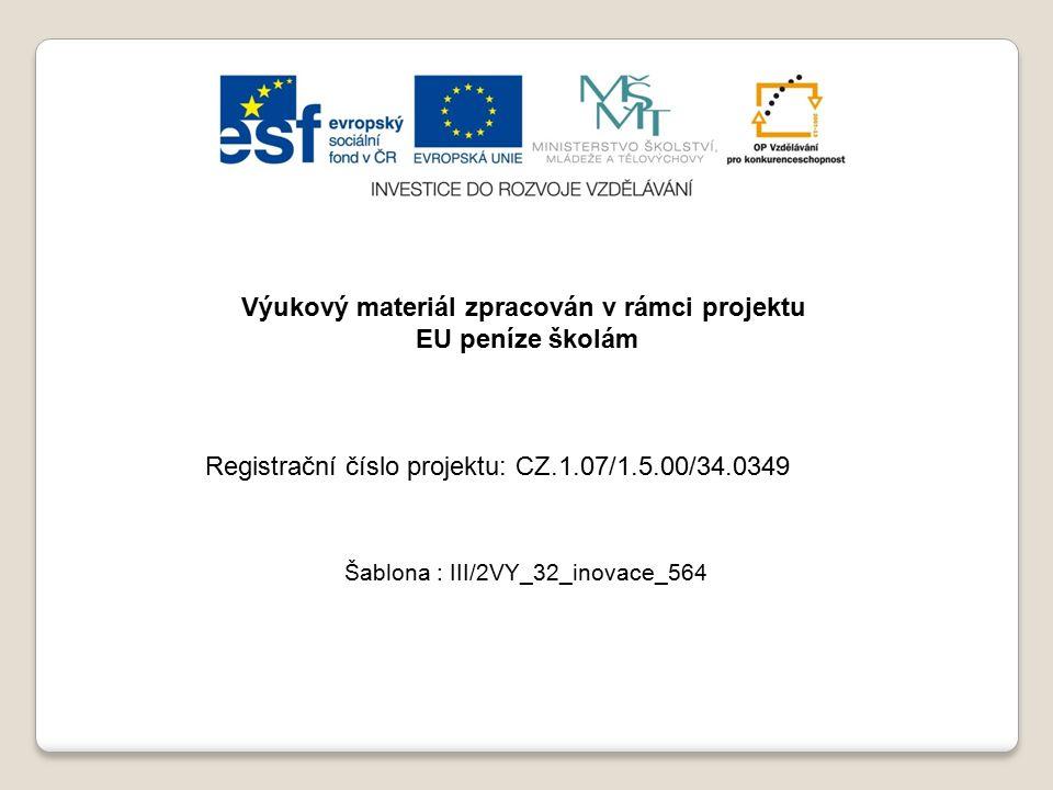 Výukový materiál zpracován v rámci projektu EU peníze školám Šablona : III/2VY_32_inovace_564 Registrační číslo projektu: CZ.1.07/1.5.00/34.0349