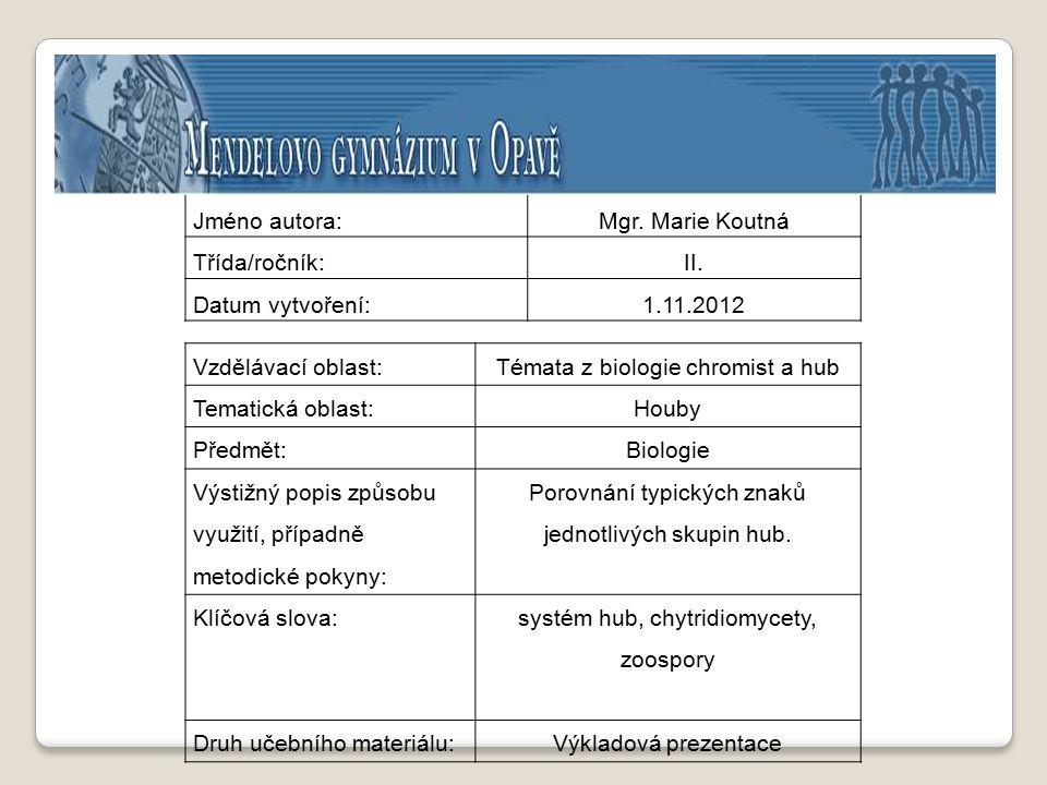 oddělení Basidiomycota - houby stopkovýtruséBasidiomycota oddělení Ascomycota - houby vřeckovýtruséAscomycota oddělení Zygomycota - zygomycetyZygomycota oddělení Chytridiomycota - chytridiomycetyChytridiomycota Nový systém hub oddělení Microsporidiomicota - mikrosporidie