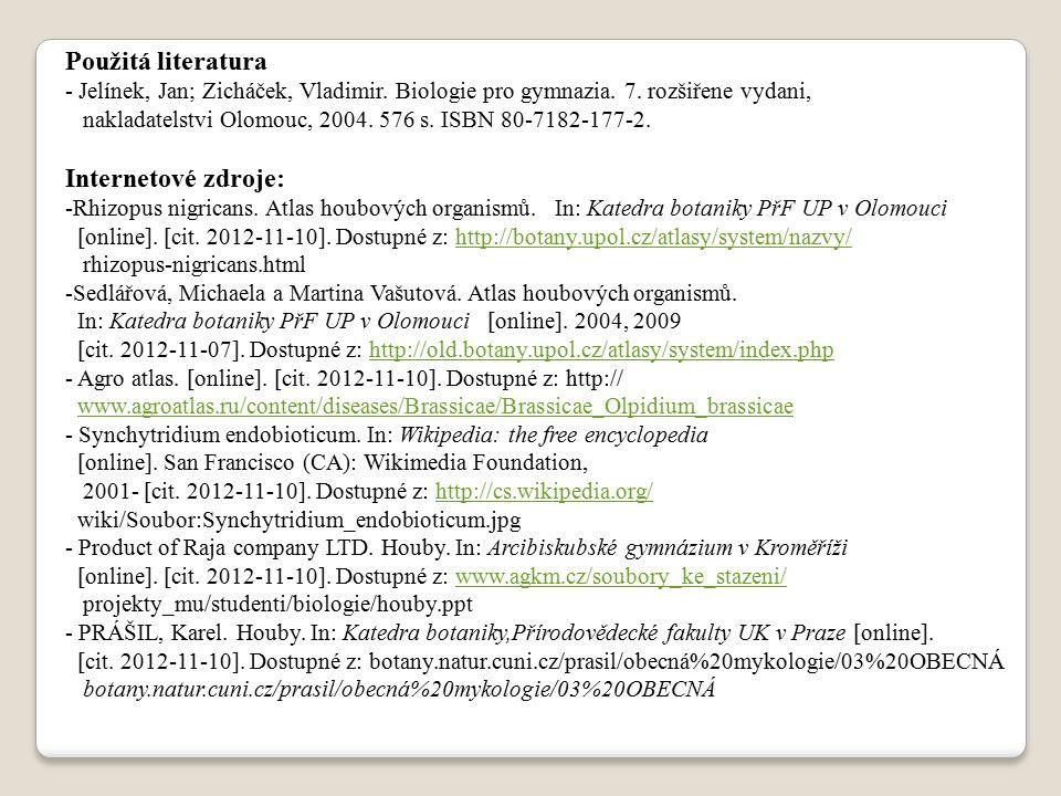 Použitá literatura - Jelínek, Jan; Zicháček, Vladimir. Biologie pro gymnazia. 7. rozšiřene vydani, nakladatelstvi Olomouc, 2004. 576 s. ISBN 80-7182-1