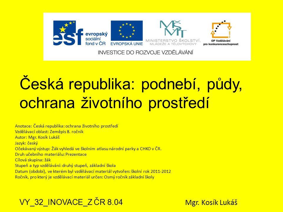 Česká republika: podnebí, půdy, ochrana životního prostředí VY_32_INOVACE_Z ČR 8.04 Mgr. Kosík Lukáš Anotace: Česká republika: ochrana životního prost