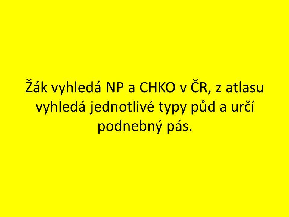 Žák vyhledá NP a CHKO v ČR, z atlasu vyhledá jednotlivé typy půd a určí podnebný pás.