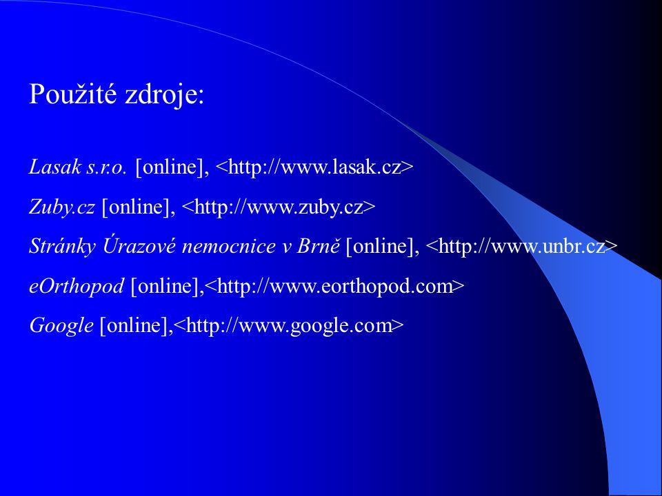 Použité zdroje: Lasak s.r.o. [online], Zuby.cz [online], Stránky Úrazové nemocnice v Brně [online], eOrthopod [online], Google [online],