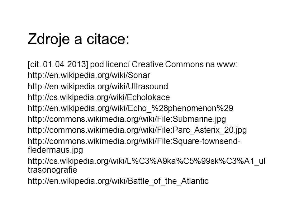 Zdroje a citace: [cit. 01-04-2013] pod licencí Creative Commons na www: http://en.wikipedia.org/wiki/Sonar http://en.wikipedia.org/wiki/Ultrasound htt