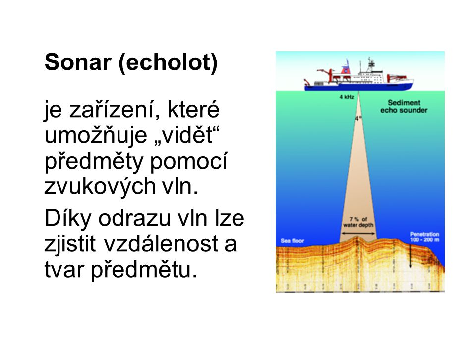 """Sonar (echolot) je zařízení, které umožňuje """"vidět"""" předměty pomocí zvukových vln. Díky odrazu vln lze zjistit vzdálenost a tvar předmětu."""