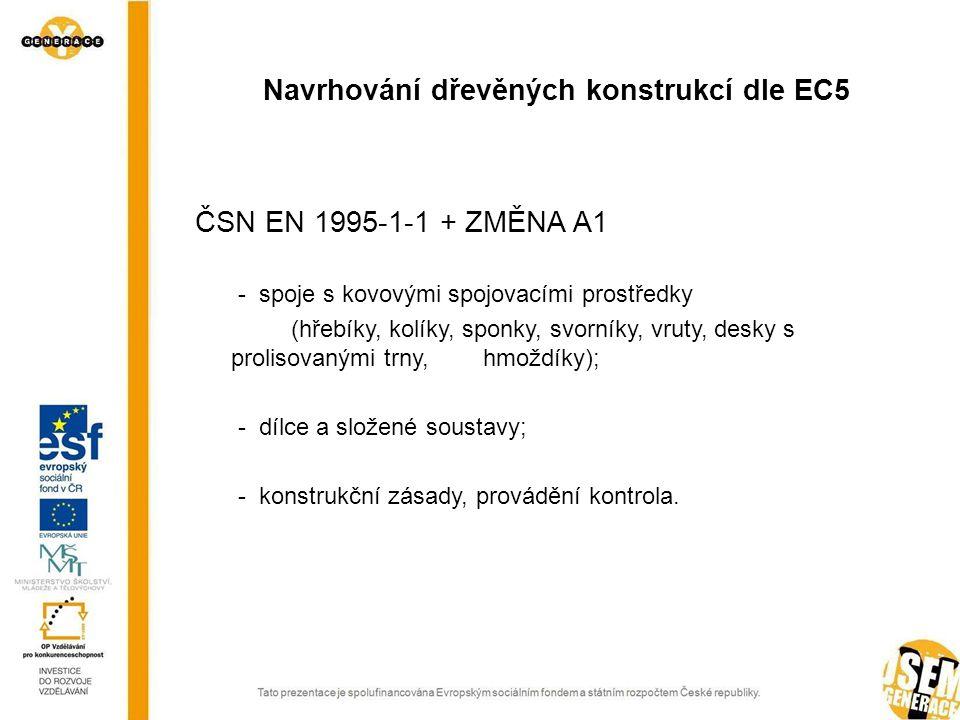 ČSN EN 1995-1-1 + ZMĚNA A1 - spoje s kovovými spojovacími prostředky (hřebíky, kolíky, sponky, svorníky, vruty, desky s prolisovanými trny, hmoždíky); - dílce a složené soustavy; - konstrukční zásady, provádění kontrola.