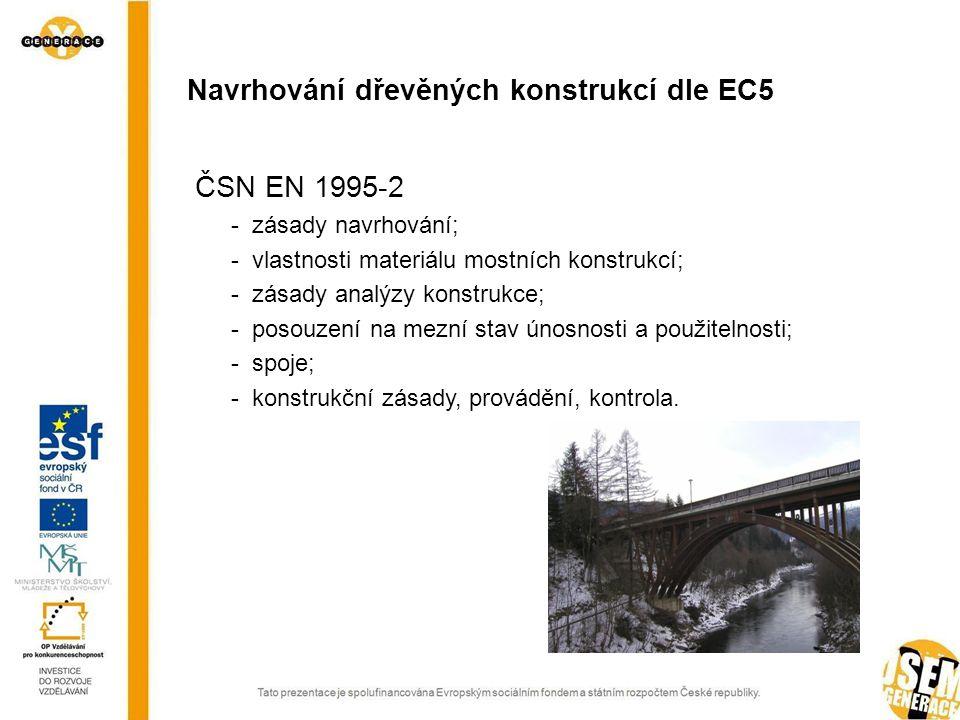 ČSN EN 1995-2 - zásady navrhování; - vlastnosti materiálu mostních konstrukcí; - zásady analýzy konstrukce; - posouzení na mezní stav únosnosti a použitelnosti; - spoje; - konstrukční zásady, provádění, kontrola.