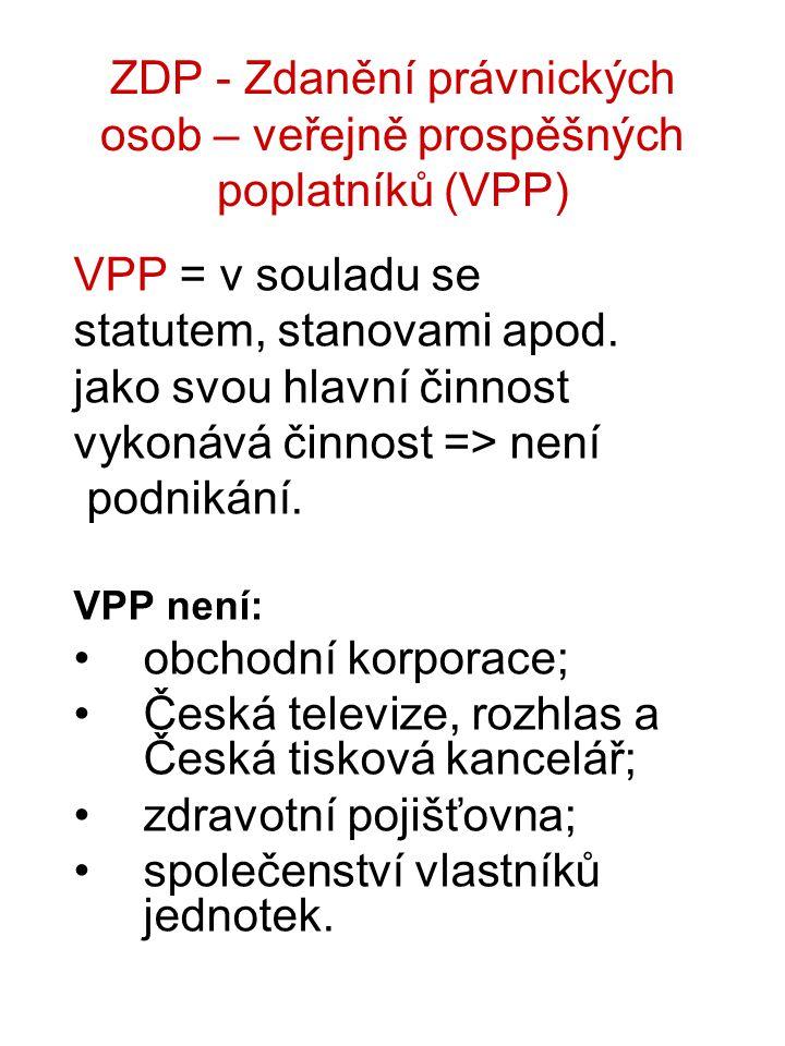 ZDP - Zdanění právnických osob – veřejně prospěšných poplatníků (VPP) VPP = v souladu se statutem, stanovami apod.