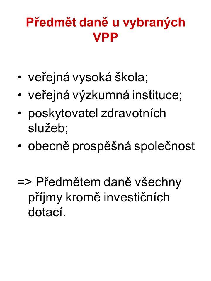 Předmět daně u vybraných VPP veřejná vysoká škola; veřejná výzkumná instituce; poskytovatel zdravotních služeb; obecně prospěšná společnost => Předmětem daně všechny příjmy kromě investičních dotací.