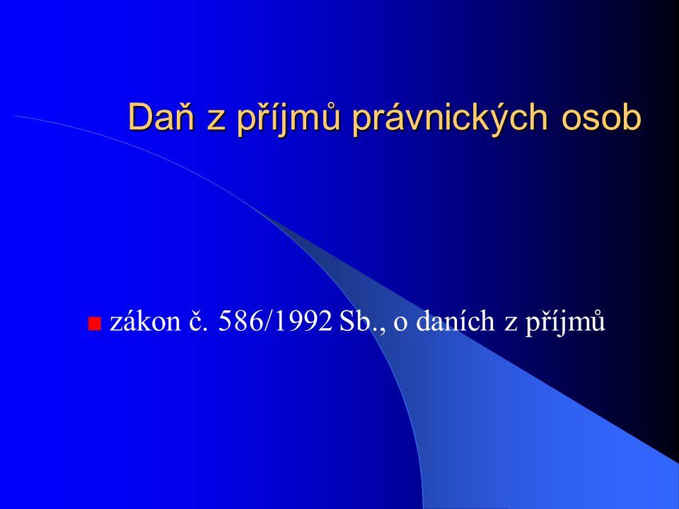 Daň z příjmů právnických osob zákon č. 586/1992 Sb., o daních z příjmů